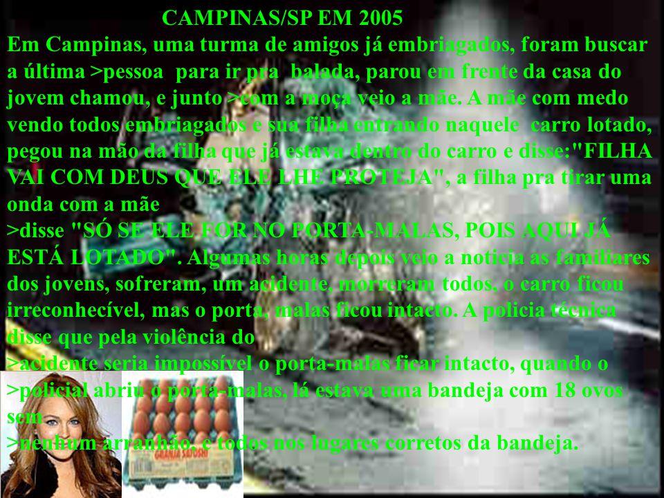 CAMPINAS/SP EM 2005 Em Campinas, uma turma de amigos já embriagados, foram buscar a última >pessoa para ir pra balada, parou em frente da casa do jovem chamou, e junto >com a moça veio a mãe.