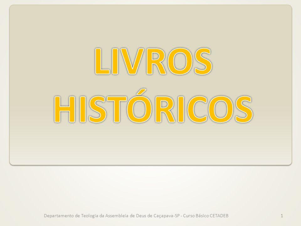LIVROS HISTÓRICOS Departamento de Teologia da Assembleia de Deus de Caçapava-SP - Curso Básico CETADEB.
