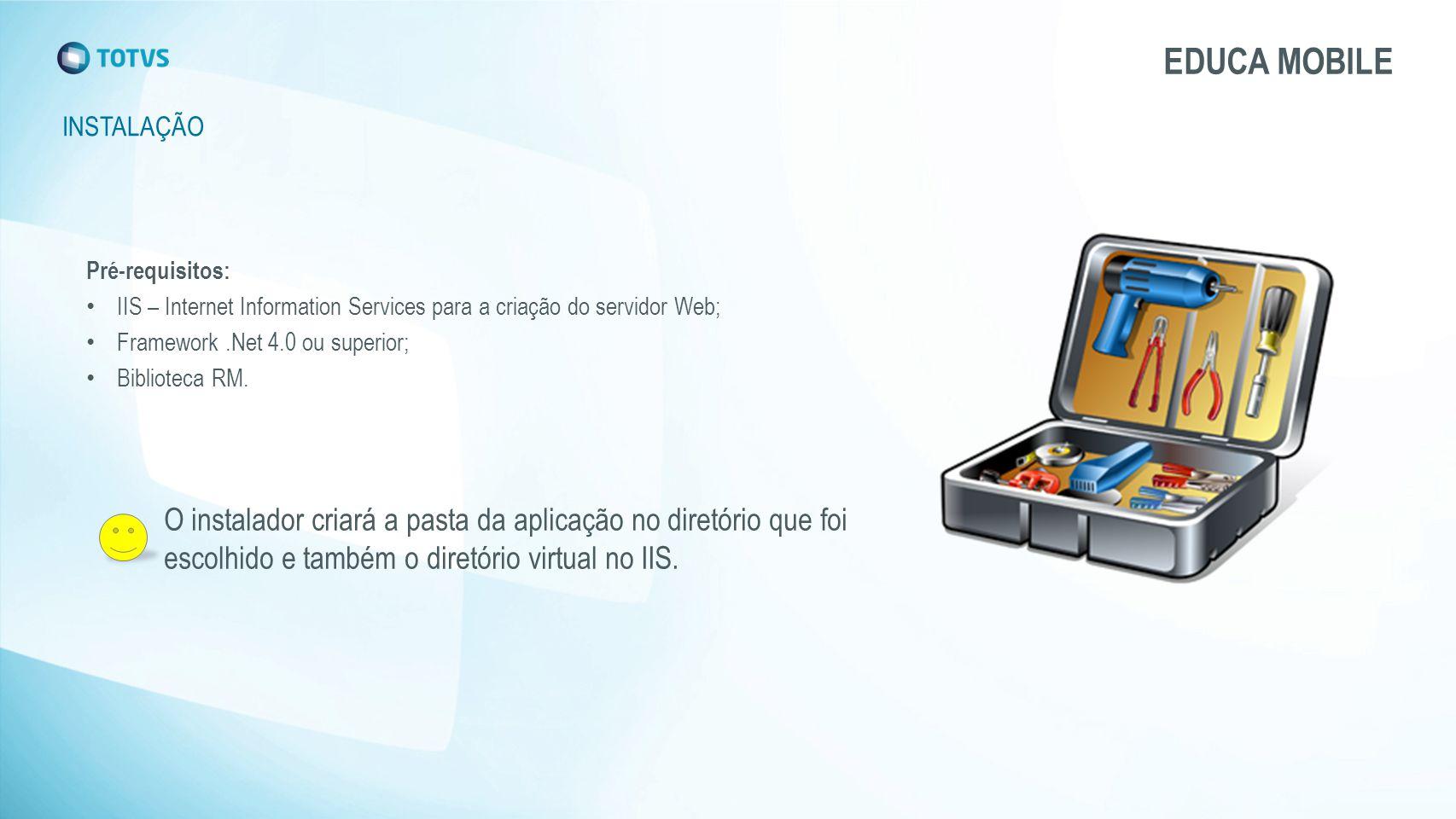 EDUCA MOBILE INSTALAÇÃO. Pré-requisitos: IIS – Internet Information Services para a criação do servidor Web;