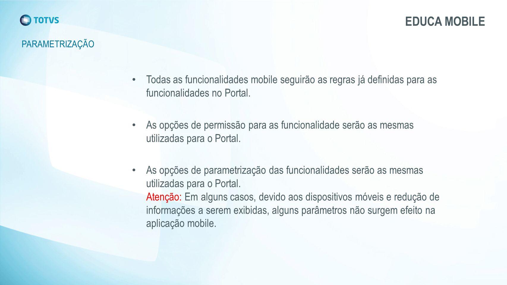 EDUCA MOBILE PARAMETRIZAÇÃO. Todas as funcionalidades mobile seguirão as regras já definidas para as funcionalidades no Portal.