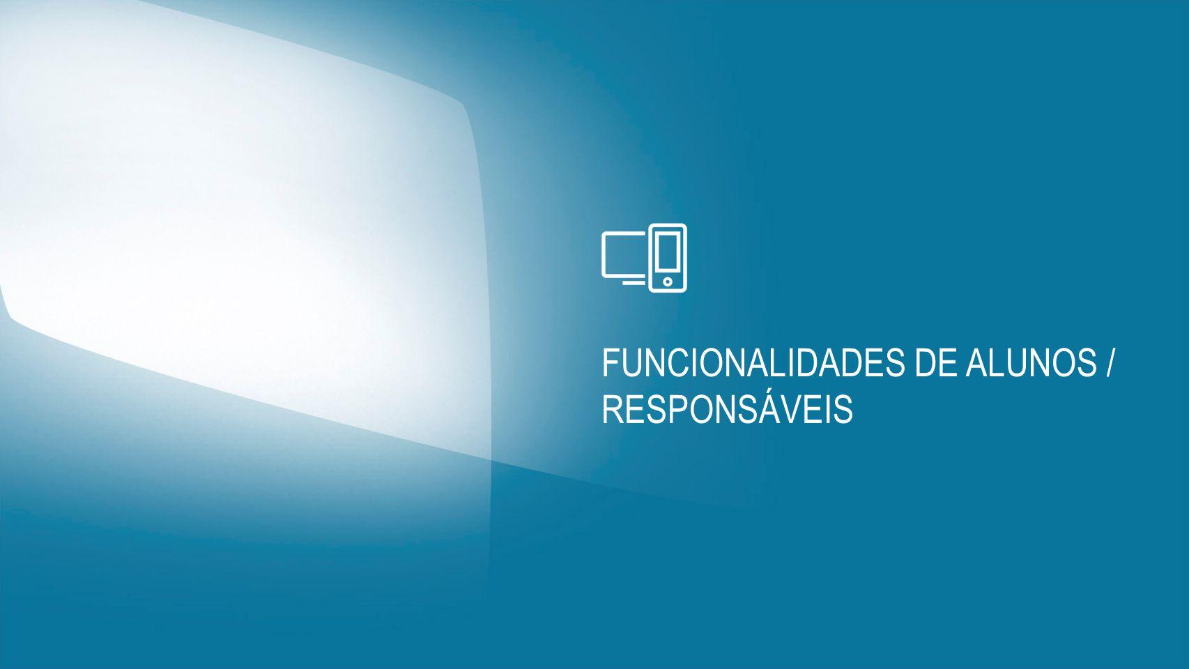 FUNCIONALIDADES DE ALUNOS / RESPONSÁVEIS