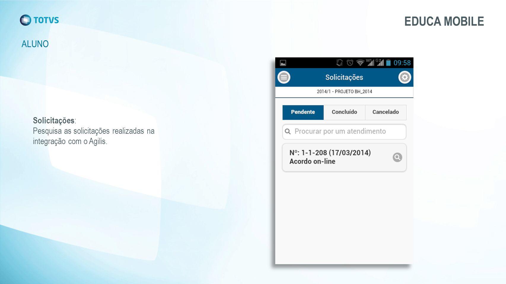 EDUCA MOBILE ALUNO Solicitações: Pesquisa as solicitações realizadas na integração com o Agilis.