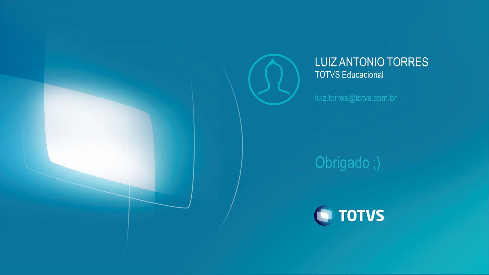 LUIZ ANTONIO TORRES TOTVS Educacional luiz.torres@totvs.com.br