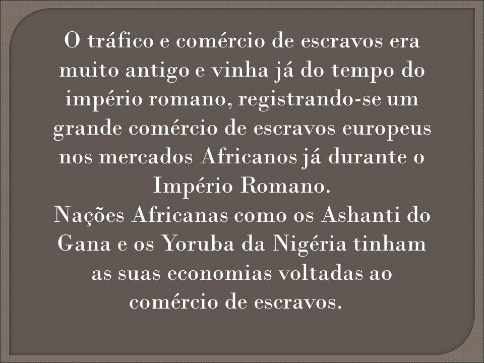 O tráfico e comércio de escravos era muito antigo e vinha já do tempo do império romano, registrando-se um grande comércio de escravos europeus nos mercados Africanos já durante o Império Romano.