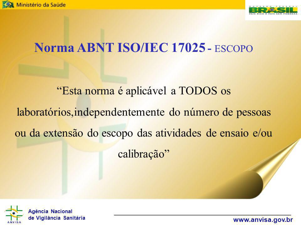 Norma ABNT ISO/IEC 17025 - ESCOPO Esta norma é aplicável a TODOS os laboratórios,independentemente do número de pessoas ou da extensão do escopo das atividades de ensaio e/ou calibração