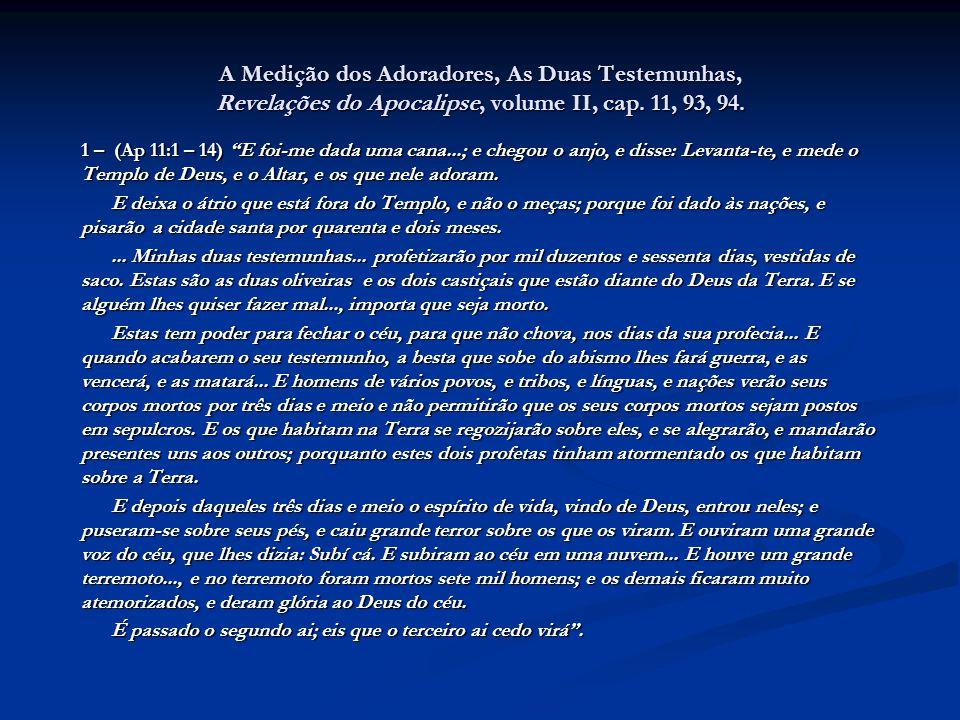 A Medição dos Adoradores, As Duas Testemunhas, Revelações do Apocalipse, volume II, cap. 11, 93, 94.