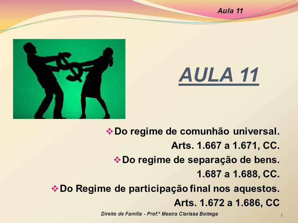 AULA 11 Do regime de comunhão universal. Arts. 1.667 a 1.671, CC.