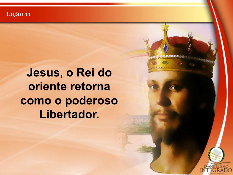 Jesus, o Rei do oriente retorna como o poderoso Libertador.