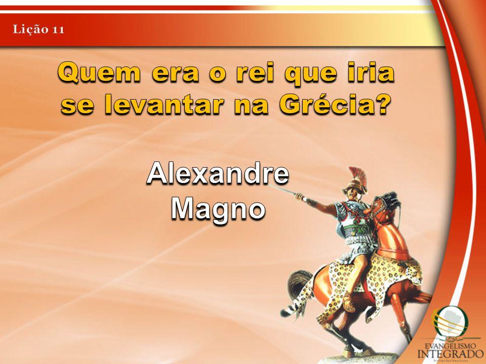 Quem era o rei que iria se levantar na Grécia
