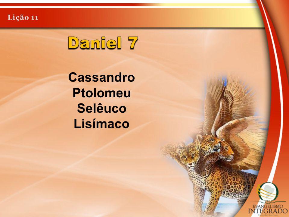 Lição 11 Daniel 7 Cassandro Ptolomeu Selêuco Lisímaco