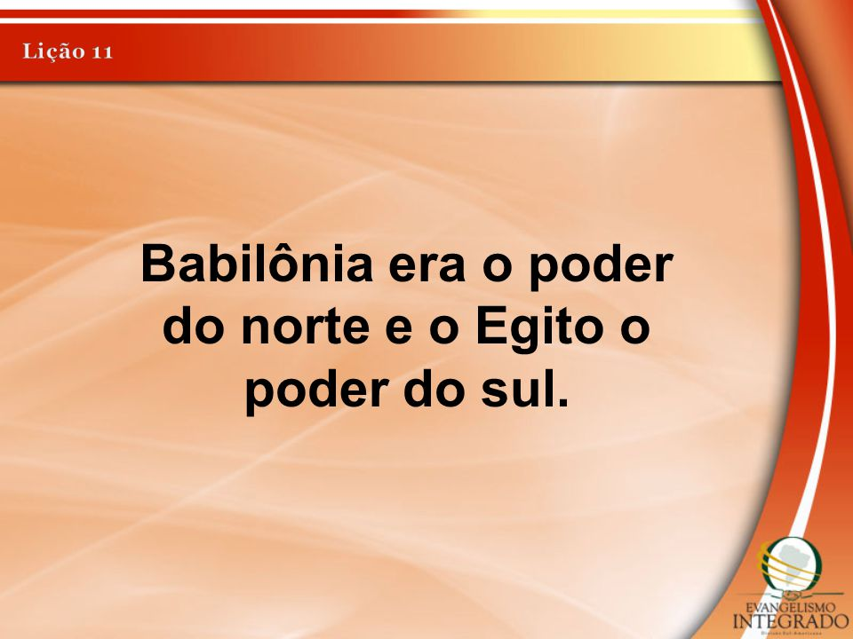 Babilônia era o poder do norte e o Egito o poder do sul.