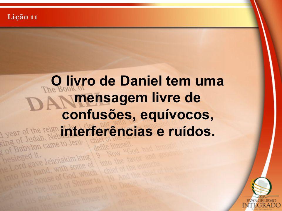 Lição 11 O livro de Daniel tem uma mensagem livre de confusões, equívocos, interferências e ruídos.