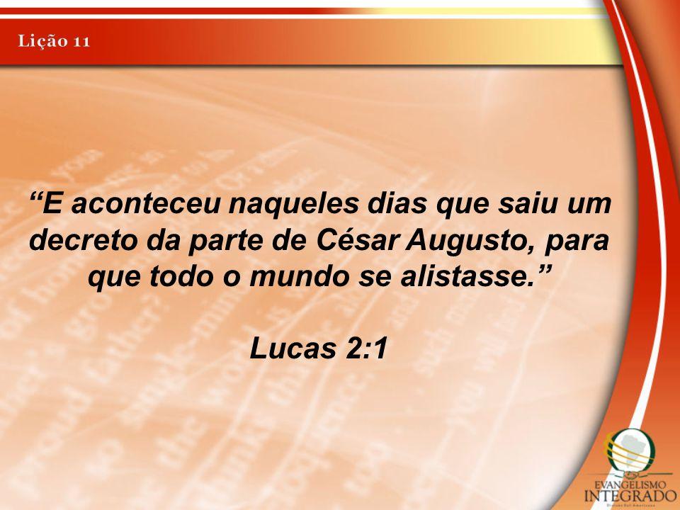 Lição 11 E aconteceu naqueles dias que saiu um decreto da parte de César Augusto, para que todo o mundo se alistasse.