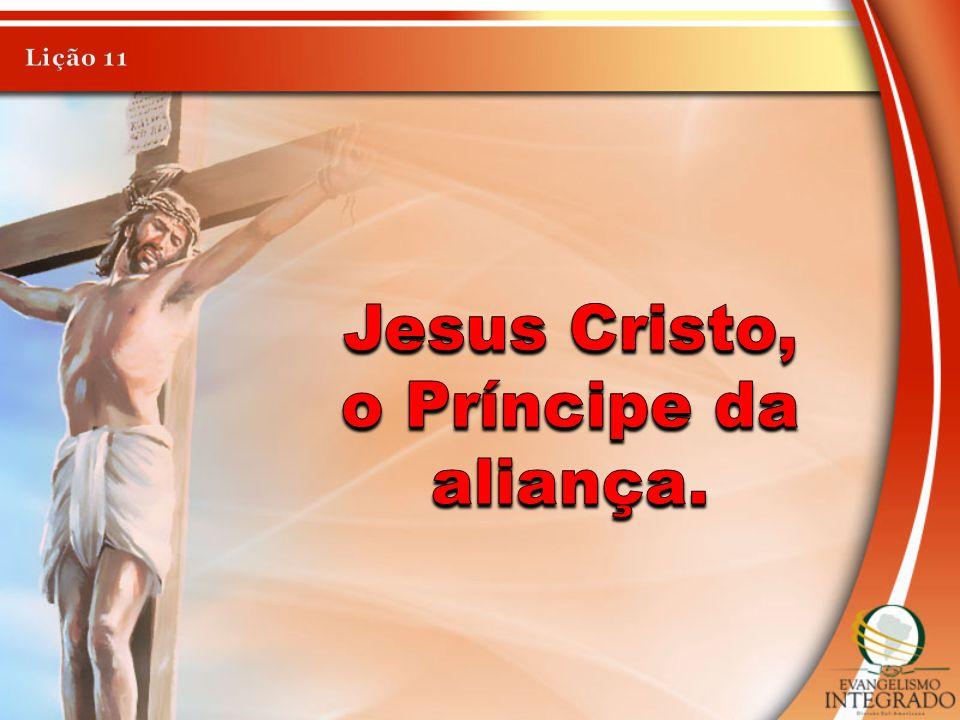 Jesus Cristo, o Príncipe da aliança.