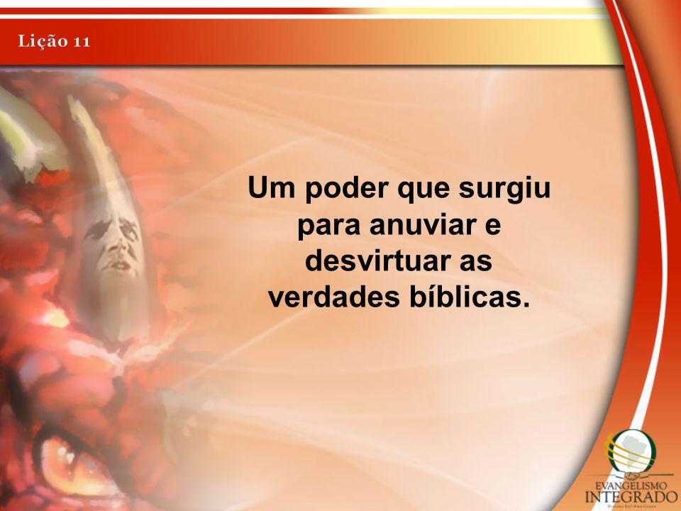 Um poder que surgiu para anuviar e desvirtuar as verdades bíblicas.