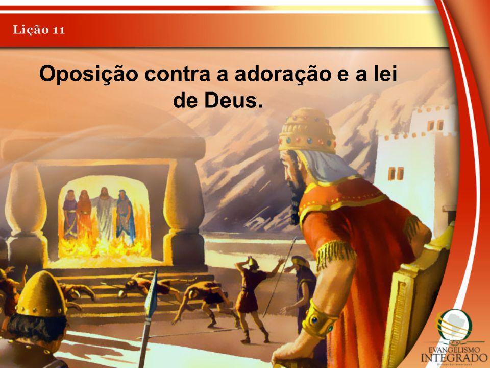 Oposição contra a adoração e a lei de Deus.