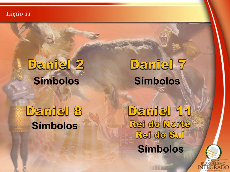 Daniel 2 Daniel 7 Daniel 8 Daniel 11 Símbolos Símbolos Símbolos