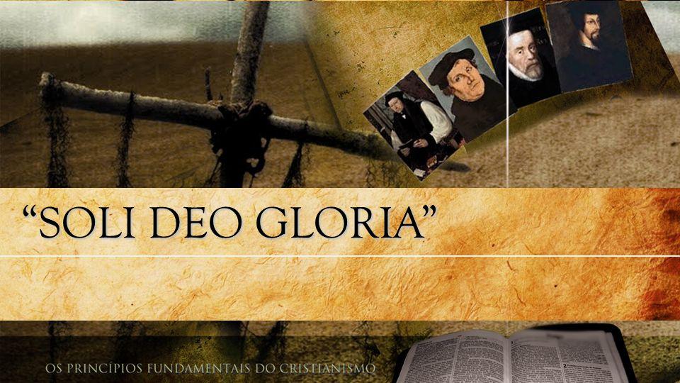 SOLI DEO GLORIA GLÓRIA SOMENTE A DEUS