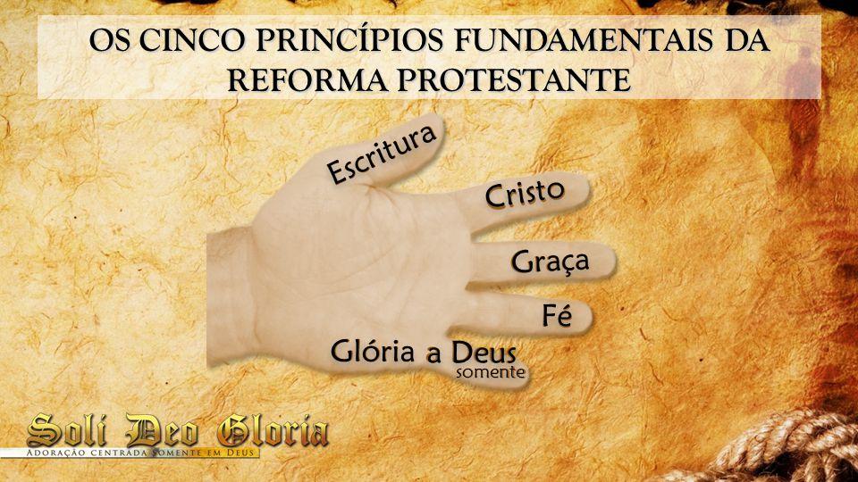 OS CINCO PRINCÍPIOS FUNDAMENTAIS DA REFORMA PROTESTANTE