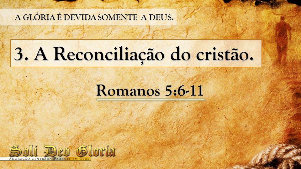 3. A Reconciliação do cristão.