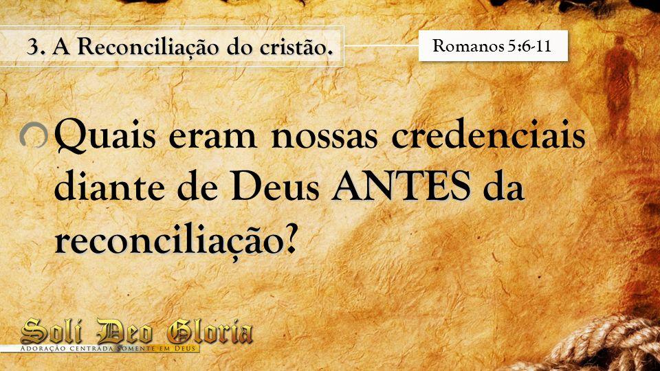 3. A Reconciliação do cristão. Romanos 5:6-11