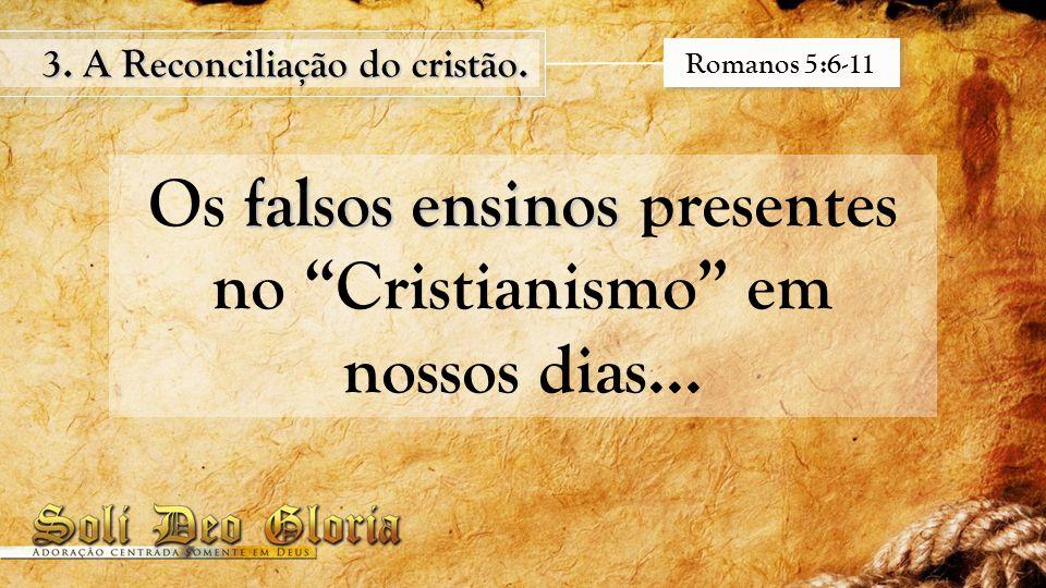 Os falsos ensinos presentes no Cristianismo em nossos dias...