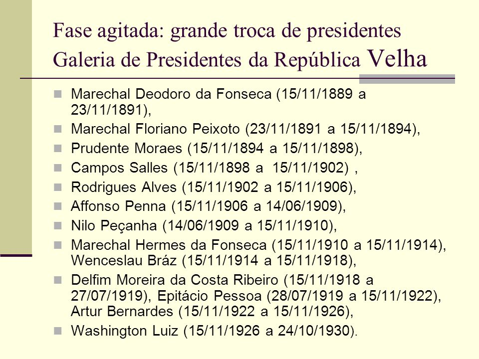 Fase agitada: grande troca de presidentes Galeria de Presidentes da República Velha