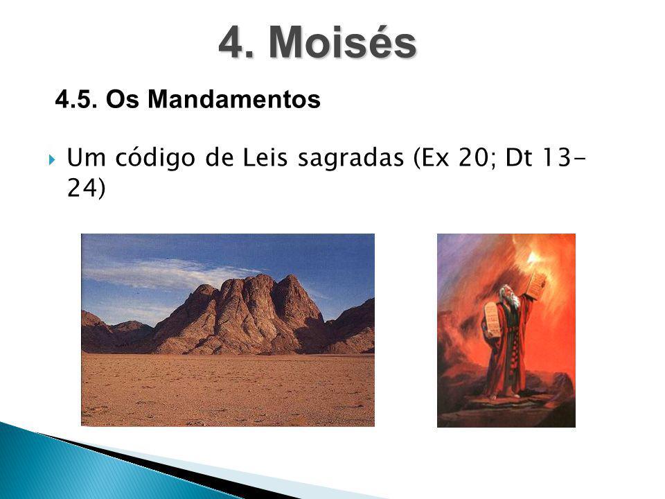 4. Moisés 4.5. Os Mandamentos Um código de Leis sagradas (Ex 20; Dt 13- 24)