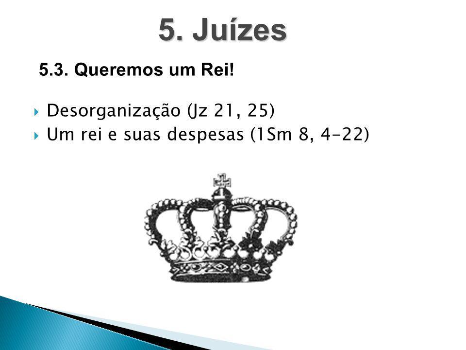 5. Juízes 5.3. Queremos um Rei! Desorganização (Jz 21, 25)