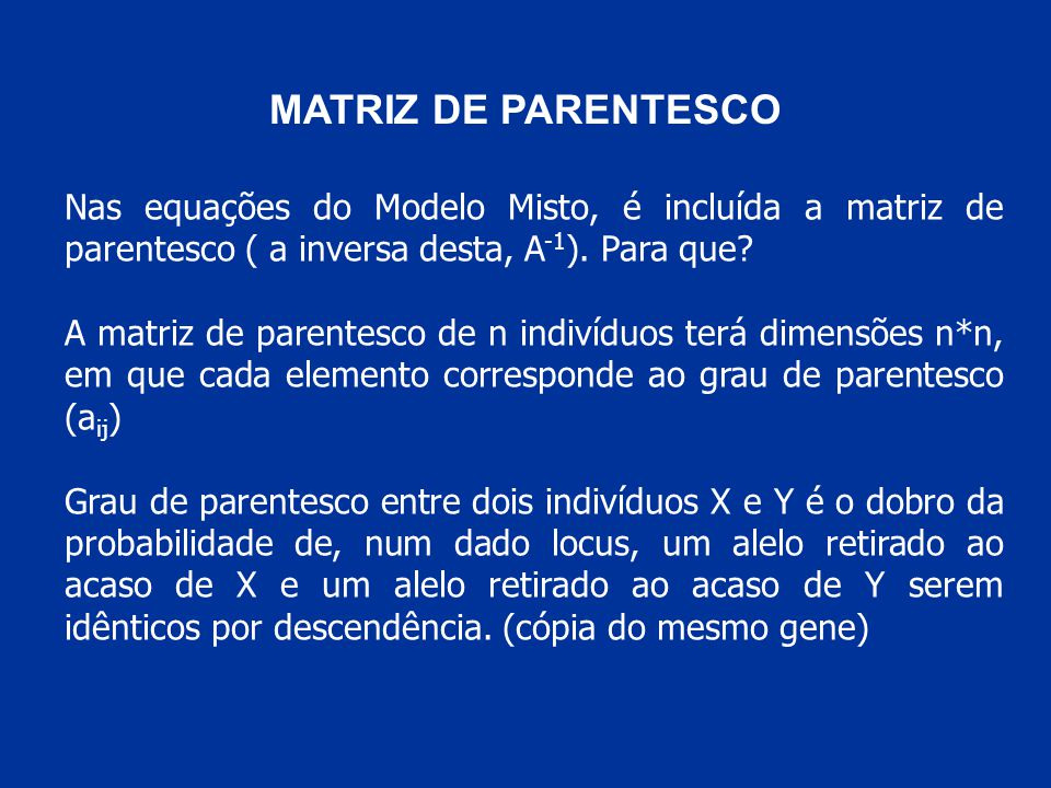 MATRIZ DE PARENTESCO Nas equações do Modelo Misto, é incluída a matriz de parentesco ( a inversa desta, A-1). Para que