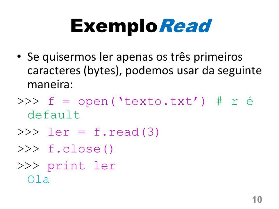 ExemploRead Se quisermos ler apenas os três primeiros caracteres (bytes), podemos usar da seguinte maneira: