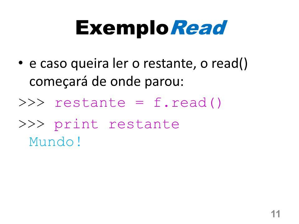 ExemploRead e caso queira ler o restante, o read() começará de onde parou: >>> restante = f.read()