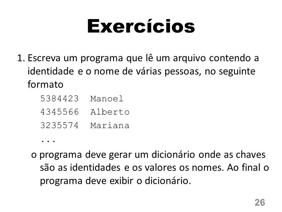Exercícios Escreva um programa que lê um arquivo contendo a identidade e o nome de várias pessoas, no seguinte formato.