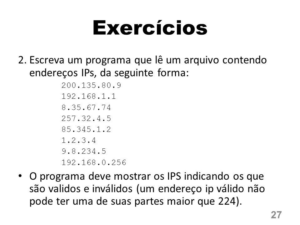 Exercícios Escreva um programa que lê um arquivo contendo endereços IPs, da seguinte forma: 200.135.80.9.