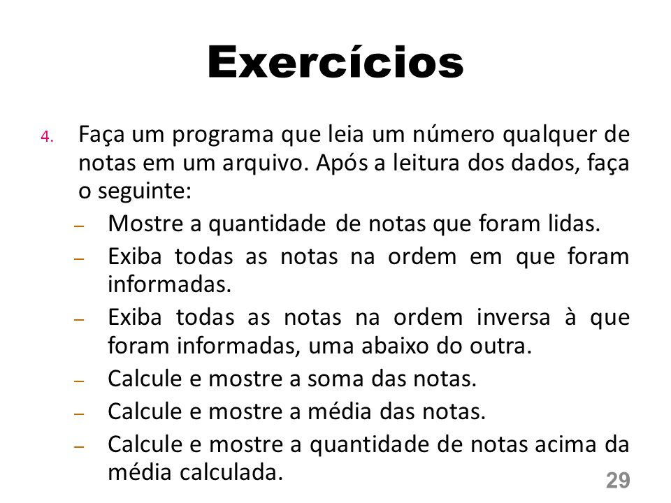 Exercícios Faça um programa que leia um número qualquer de notas em um arquivo. Após a leitura dos dados, faça o seguinte: