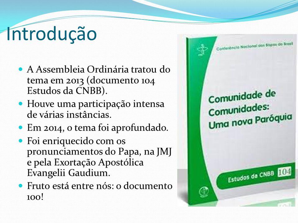 Introdução A Assembleia Ordinária tratou do tema em 2013 (documento 104 Estudos da CNBB). Houve uma participação intensa de várias instâncias.
