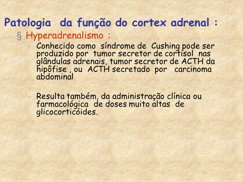 Patologia da função do cortex adrenal :