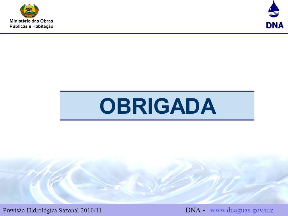 OBRIGADA Previsão Hidrológica Sazonal 2010/11 DNA - www.dnaguas.gov.mz.