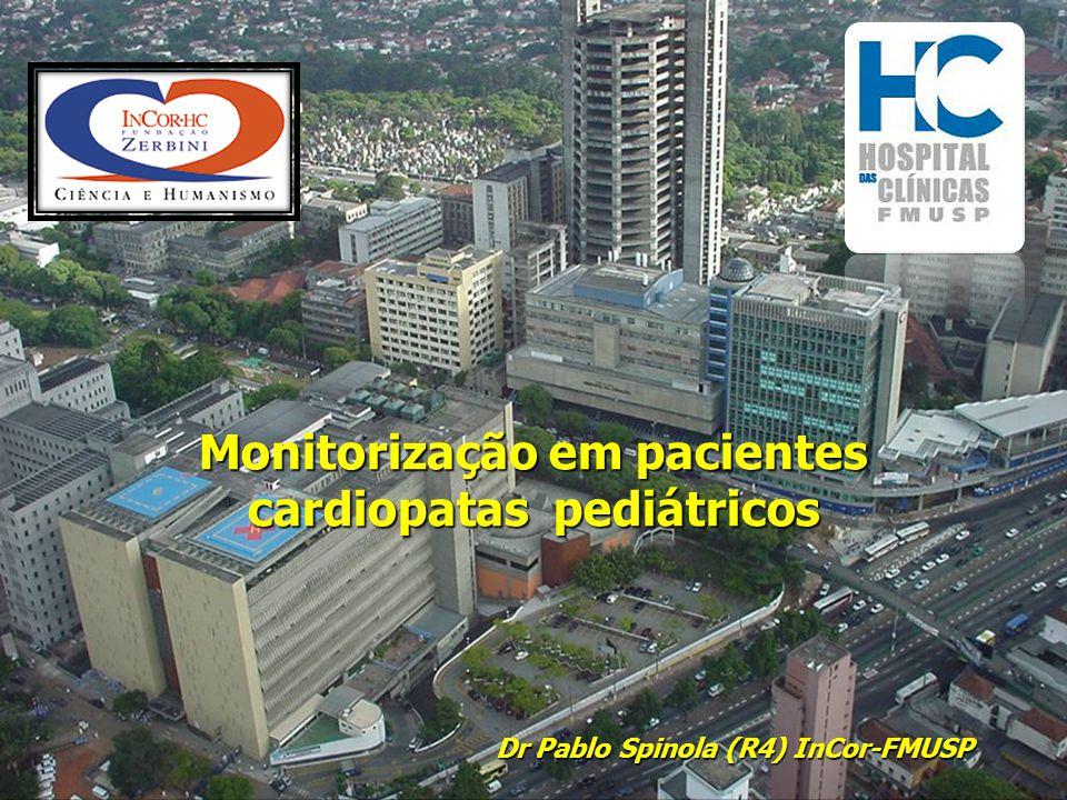 Monitorização em pacientes cardiopatas pediátricos Dr Pablo Spinola (R4) InCor-FMUSP