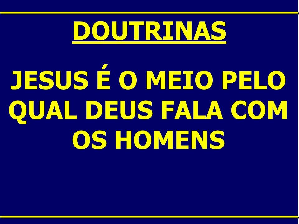 JESUS É O MEIO PELO QUAL DEUS FALA COM OS HOMENS