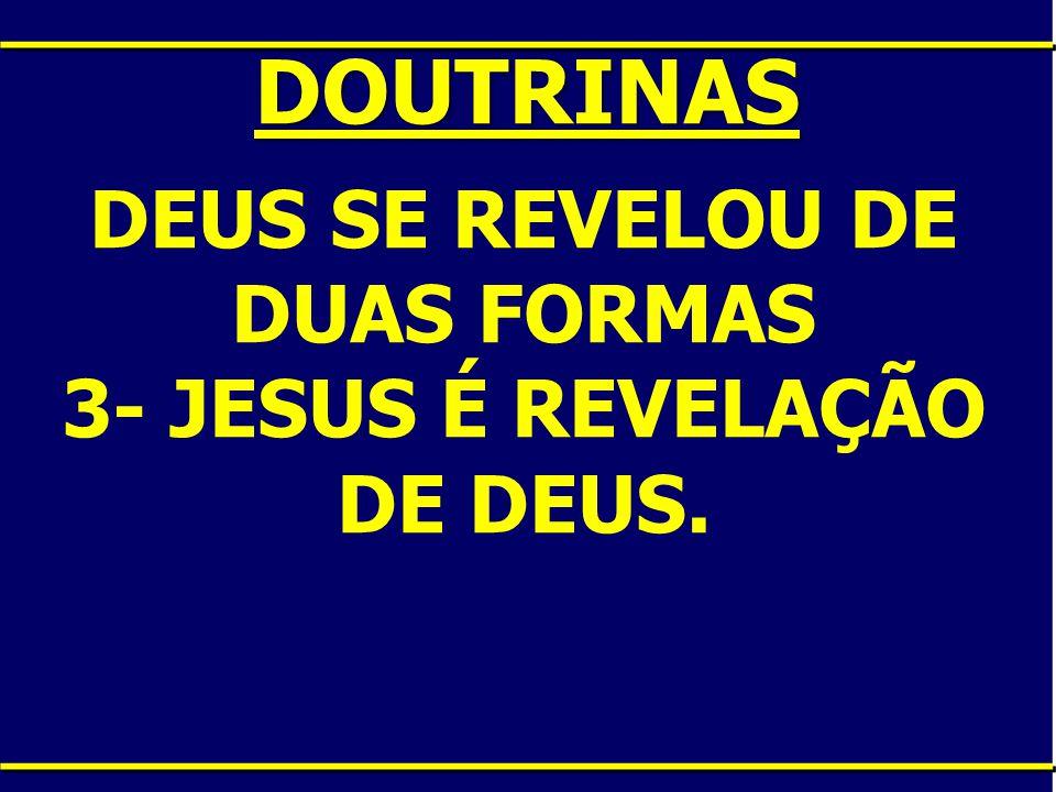 DEUS SE REVELOU DE DUAS FORMAS 3- JESUS É REVELAÇÃO DE DEUS.