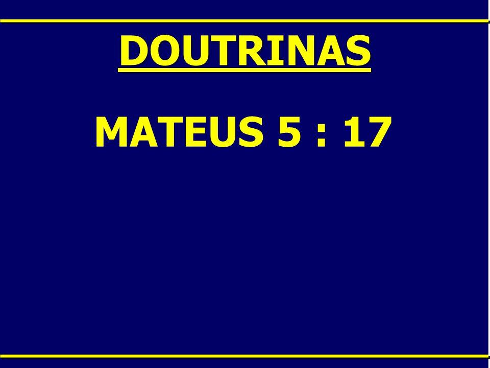 DOUTRINAS MATEUS 5 : 17