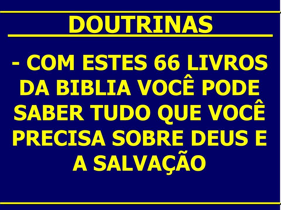 ____DOUTRINAS____ - COM ESTES 66 LIVROS DA BIBLIA VOCÊ PODE SABER TUDO QUE VOCÊ PRECISA SOBRE DEUS E A SALVAÇÃO.