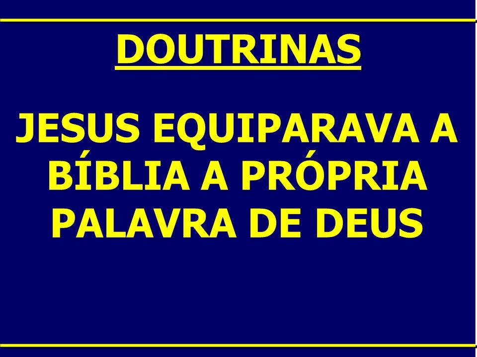 JESUS EQUIPARAVA A BÍBLIA A PRÓPRIA PALAVRA DE DEUS