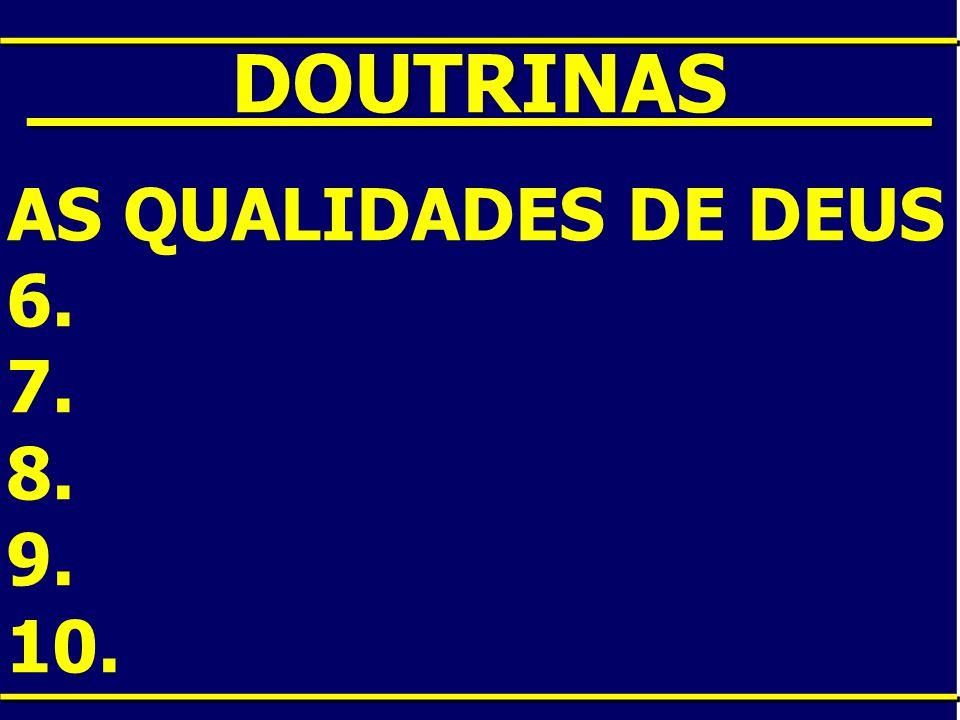 ____DOUTRINAS____ AS QUALIDADES DE DEUS 6. 7. 8. 9. 10.