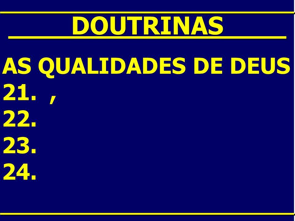 ____DOUTRINAS____ AS QUALIDADES DE DEUS 21. , 22. 23. 24.