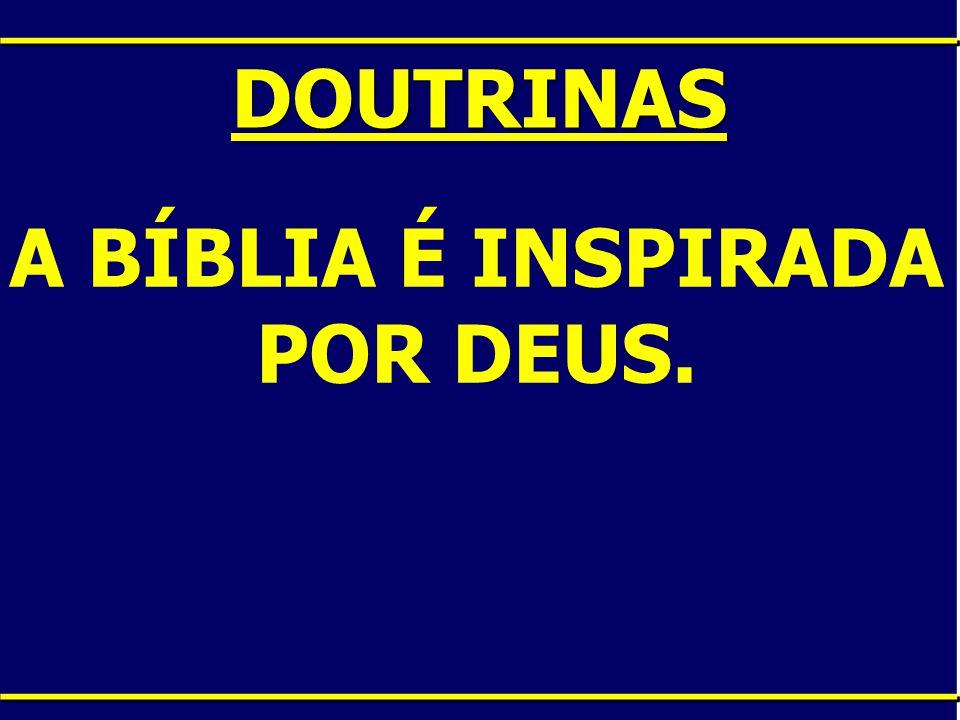 A BÍBLIA É INSPIRADA POR DEUS.