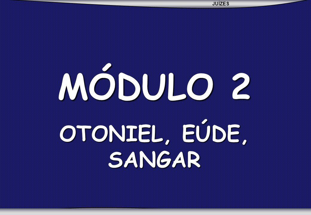 MÓDULO 2 OTONIEL, EÚDE, SANGAR