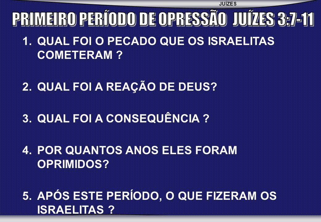 PRIMEIRO PERÍODO DE OPRESSÃO JUÍZES 3:7-11