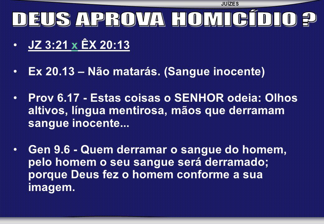 DEUS APROVA HOMICÍDIO JZ 3:21 x ÊX 20:13